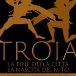 Comacchio (FE) – TROIA, LA FINE DELLA CITTÀ, LA NASCITA DI UN MITO